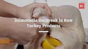 A Warning Over Raw Turkey Products [Video]