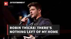 Robin Thicke Announces There Is Nothing Left Of His Home [Video]
