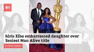 Sexiest Man Alive Award Made Idris Elba's Daughter Uncomfortable [Video]