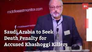 Saudi Arabia Prosecutor Seeks Death Penalty For Khashoggi Murder [Video]