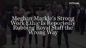 Meghan Markle's Strong Work Ethic Is Reportedly Rubbing Royal Staff the Wrong Way [Video]