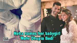 Neha names her babygirl ,'Mehr Dhupia Bedi' [Video]