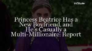 Princess Beatrice Has a New Boyfriend, and He's Casually a Multi-Millionaire: Report [Video]