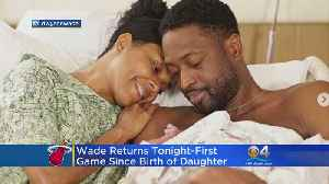 Wade Returns To Basketball After Birth Of Daughter [Video]