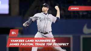 Yankees Get James Paxton And Made Big Trade [Video]