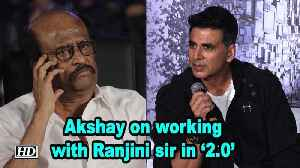 Akshay Kumar on working with Ranjini sir in '2.0' | Rajinikanth [Video]
