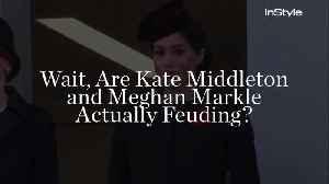 Wait, Are Kate Middleton and Meghan Markle Actually Feuding? [Video]