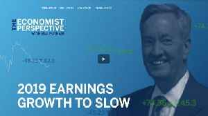 Economist Perspective: 2019 Earnings Growth to Slow [Video]