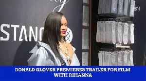 News video: Donald Glover And A New Film Trailer With Rihanna