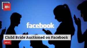 Child Bride Is Auctioned Off On Facebook Before It Was Taken Down [Video]