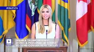 Ivanka Trump Defends Using a Personal Account to Send Government Emails [Video]
