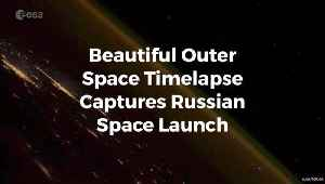 Watch This Russian Space Launch From Space [Video]