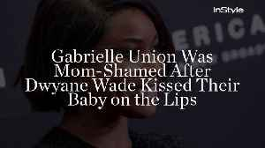 Gabrielle Union Was Mom-Shamed After Dwyane Wade Kissed Their Baby on the Lips [Video]
