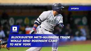 Blockbuster Mets-Mariners Trade Would Send Robinson Cano to New York [Video]
