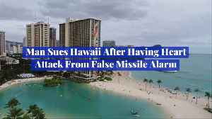 Hawaii Sued After Man Had Heart Attack During False Missile Alarm [Video]