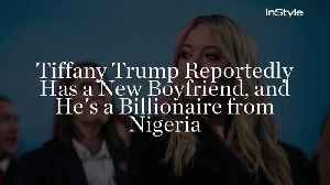 Tiffany Trump Reportedly Has a New Boyfriend, and He's a Billionaire From Nigeria [Video]