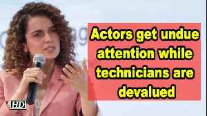 Actors get undue attention while technicians are devalued: Kangana [Video]