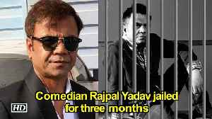 Comedian Rajpal Yadav jailed for three months [Video]