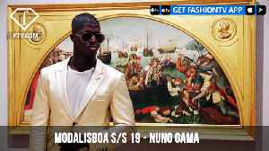 ModaLisboa Spring/Summer 2019 - Nuno Gama | FashionTV | FTV [Video]