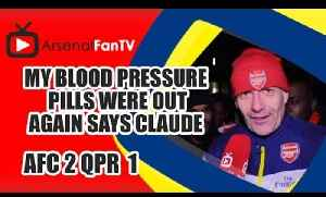 My Blood Pressure Pills Were Out Again says Claude - Arsenal 2 QPR 1 [Video]