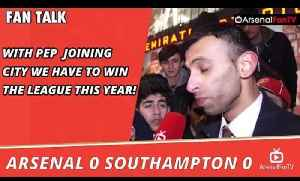 With Pep Guardiola Joining City We Have To Win The League This Year! | Arsenal 0 Southampton 0 [Video]