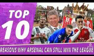 10 Reasons Why Arsenal Can Still Win The Premier League! [Video]