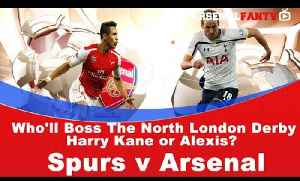 News video: Who'll Boss The North London Derby Harry Kane or Alexis?  | Spurs v Arsenal