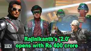 Rajinikanth's '2.0' opens with Rs 400 crore in the first weekend [Video]
