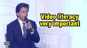 Video literacy is very important says Superstar Shah Rukh Khan [Video]