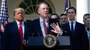 U.S. Trade Representative Lighthizer to Lead Talks With China [Video]
