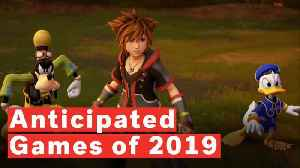 11 Most Anticipated Games Of 2019 [Video]