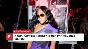 Naomi Campbell Launches A YouTube Destination [Video]
