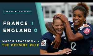 France 1-0 England | MATCH REACTION with THE OFFSIDE RULE | 2015 FIFA Women's World Cup [Video]