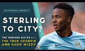 Sterling to Manchester City? | THE RUMOUR RATER with TrueGeordie & Hugh Wizzy! [Video]