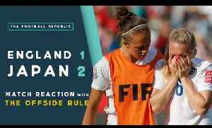 England 1-2 Japan | MATCH REACTION with THE OFFSIDE RULE | 2015 FIFA WWC [Video]