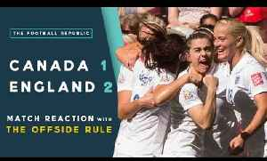 England 2-1 Canada | MATCH REACTION with THE OFFSIDE RULE | 2015 FIFA Women's World Cup [Video]