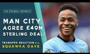MAN CITY AGREE £49M STERLING DEAL | Transfer Reaction with Squawka Dave! [Video]