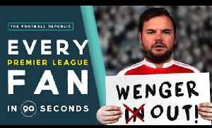 EVERY PREMIER LEAGUE FAN IN 90 SECONDS! [Video]