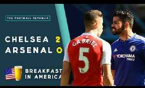 CHELSEA 2-0 ARSENAL | Breakfast In America with Ryan Bailey! [Video]