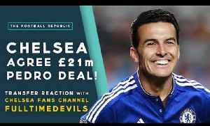 CHELSEA AGREE £21m PEDRO DEAL! | Transfer Reaction with Chelsea Fans Channel and FullTimeDEVILS [Video]