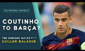 Coutinho to Barcelona? | RUMOUR RATER SPECIAL with Guillem Balagué! [Video]