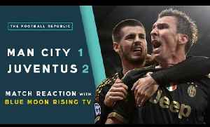 MANCHESTER CITY 1-2 JUVENTUS | MATCH REACTION with Blue Moon Rising TV [Video]