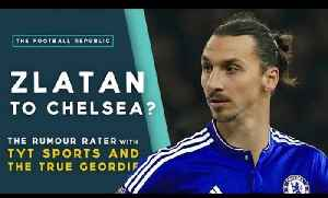 Zlatan Ibrahimovic to Chelsea? | THE RUMOUR RATER with TYT Sports and True Geordie [Video]