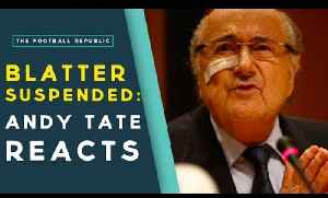 ANDY TATE RESPONSE | Sepp Blatter Banned For Eight Years From Football [Video]