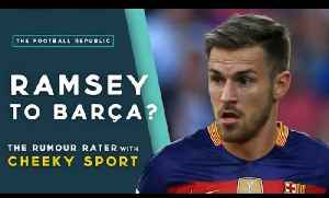 Aaron Ramsey to FC Barcelona? | RUMOUR RATER DAILY with CheekySport! [Video]