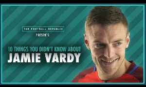 10 Things You Didn't Know About...Jamie Vardy! [Video]