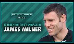 10 Things You Didn't Know About...James Milner [Video]