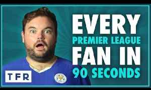 News video: EVERY PREMIER LEAGUE FAN IN 90 SECONDS 2016-17!
