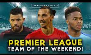 PREMIER LEAGUE TEAM OF THE WEEKEND! | Aguero, Ibrahimovic & Sterling! [Video]