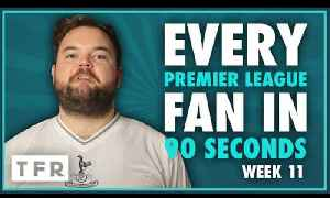 F*CK YOU MARK CLATTENBURG!!! | EVERY PREMIER LEAGUE FAN IN 90 SECONDS! | WEEK 11 [Video]